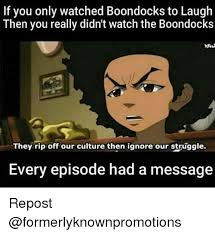 Boondocks Memes - if you only watched boondocks to laugh then you really didn t
