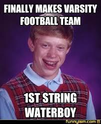 Waterboy Meme - finally makes varsity football team 1st string waterboy meme