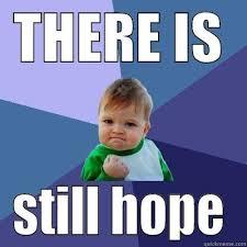 Hope Meme - 20 best hope memes to help you face life s challenges sayingimages com