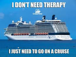 Cruise Ship Meme - cruise fever i don t need therapy i just need to go on facebook