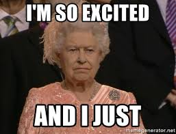 Queen Memes - i m so excited and i just angry elizabeth queen meme generator