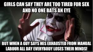 Too Tired Meme - girls can say they are too tired for sex and no one bats an eye but