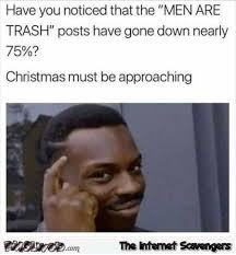 Funny Men Memes - men are trash posts go down before christmas funny meme pmslweb