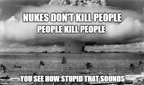 I Can See Sounds Meme - nukes don t kill peoplepeople kill people imgflip
