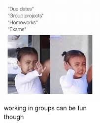 Due Date Meme - due dates group projects homeworks exams working in groups can be