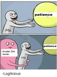 Invader Zim Memes - me invader zim movie me patience patience lagilicious meme on me me