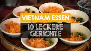 vietnamesische küche essen 10 leckere gerichte der vietnamesischen küche