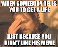 Get A Life Meme - get a life imgflip