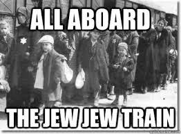 Jew Meme - all aboard the jew jew train jew jew train quickmeme