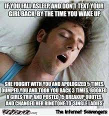 Your Girlfriend Meme - if you fall asleep and don t text your girlfriend back funny