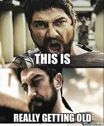 This Is Sparta Meme - this is really getting old this is sparta know your meme