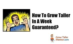 how to grow taller in a week to grow taller in a week guaranteed