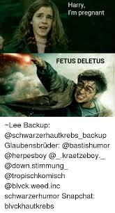 Fetus Meme - harry i m pregnant fetus deletus lee backup glaubensbrüder