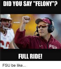 Fsu Memes - did you say felony full ride fsu be like be like meme on me me