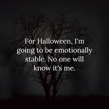 for halloween i u0027m going to be emotionally stable no one will