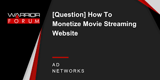 question how to monetize movie streaming website warrior forum