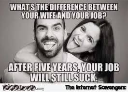 Funny Tgif Memes - the difference between your wife and your job funny meme pmslweb