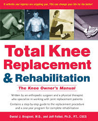 total knee replacement and rehabilitation the knee owner u0027s manual