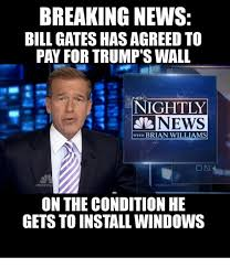 Bill Gates Meme - breaking news bill gates hasagreed to pay for trump s wall nightly