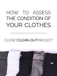 closet clean out how to assess the condition of your clothes