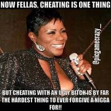Ugly Bitch Meme - cheating with an ugly bitch is already hard to forgive but still