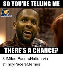 Pacers Meme - 25 best memes about tell me meme tell me memes