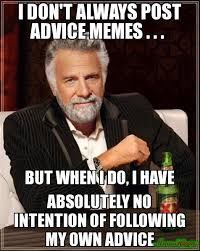 Advice Meme - i don t always post advice memes but when i do i have