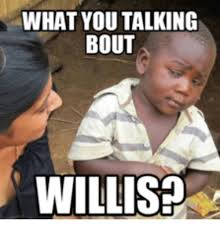 What You Talkin Bout Willis Meme - what you talking bout willis willis meme on me me