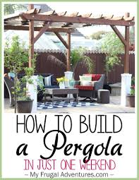 How To Build A Freestanding Patio Roof by How To Build A Pergola My Frugal Adventures