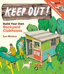 keep out build your own backyard clubhouse by lee mothes no