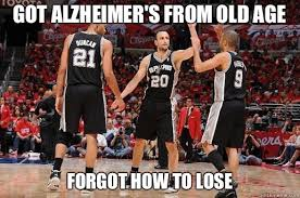 San Antonio Memes - got alzheimer s from old age forgot how to lose san antonio
