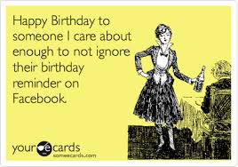 Birthday Memes For Facebook - happy birthday to someone i care about enough to not ignore their