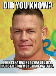Did You Know Meme - did you know john cenahas not changed his hairstyle for morethan