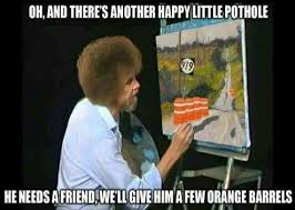 Barrels Meme - funny random pictures oh and there s another happy little pothole