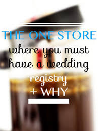 places for wedding registry the one store where you must a wedding registry and why