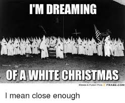 White Christmas Meme - imdreaming of a white christmas frabzcom memes funny pics i mean