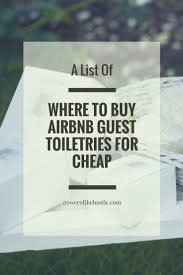 another opportuity to purchase airbnb power of the hustle a list of where to buy airbnb guest toiletries