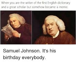 Samuel Johnson Meme - when you are the writer of the first english dictionary and a great