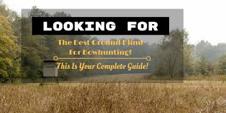 Bow Hunting From Ground Blind Looking For The Best Ground Blind For Bowhunting This Is Your