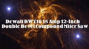 dewalt dw716 15 amp 12 inch double bevel compound miter saw video