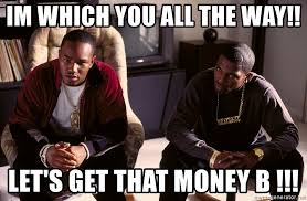 Paid In Full Meme - im which you all the way let s get that money b paid in full