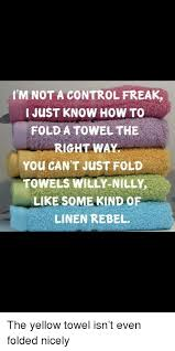 Control Freak Meme - i m not a control freak i just know how to fold a towel the right