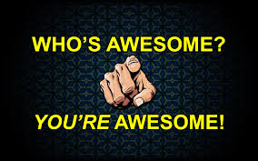 You Are Awesome Meme - who is awesome you are awesome wallpaper dreamlovewallpapers