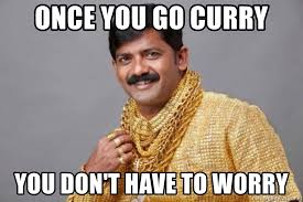 Indian Meme Generator - once you go curry you don t have to worry funny indian meme
