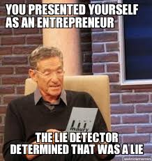 Entrepreneur Meme - maury you presented yourself as an entrepreneur the lie detector