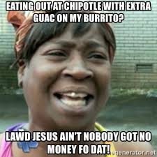 Lawd Jesus Meme - eating out at chipotle with extra guac on my burrito lawd jesus ain