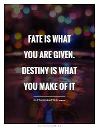 fate is what you are given destiny is what you of it picture