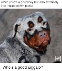 Insane Clown Posse Memes - when you re a good boy but also extremely into insane clown posse