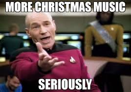 Christmas Music Meme - more christmas music seriously meme picard wtf 70072 page 2