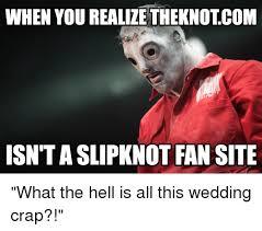 Slipknot Meme - when you realizetheknotcom isn t a slipknot fan site what the hell